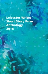 Leicester Writes Short Story Prize 2018 Anthology